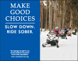 Horizontal Poster of Snowmobilers and text 'Make Good Choices. Slow Down. Ride Sober'